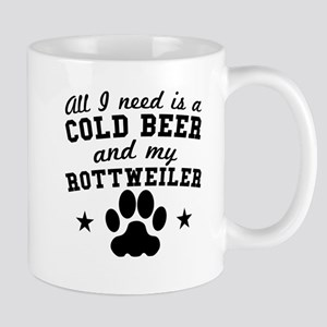 All I Need Is A Cold Beer And My Rottweiler Mugs