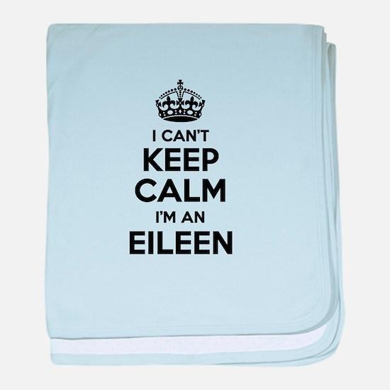 I can't keep calm Im EILEEN baby blanket