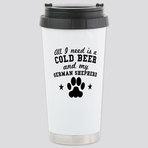 All I Need Is A Cold Beer And My German Shepherd T