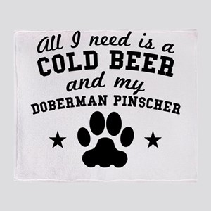 All I Need Is A Cold Beer And My Doberman Pinscher