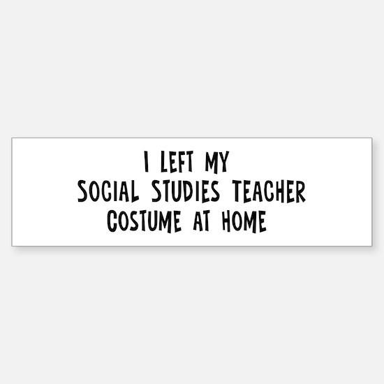 Left my Social Studies Teache Bumper Bumper Bumper Sticker