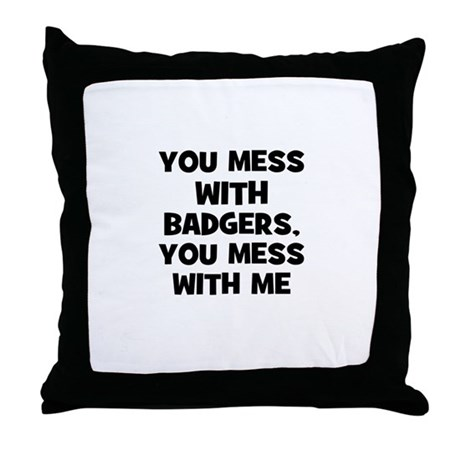 you mess with badgers, you me Throw Pillow