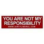 You Are Not My Responsibility Bumper Sticker
