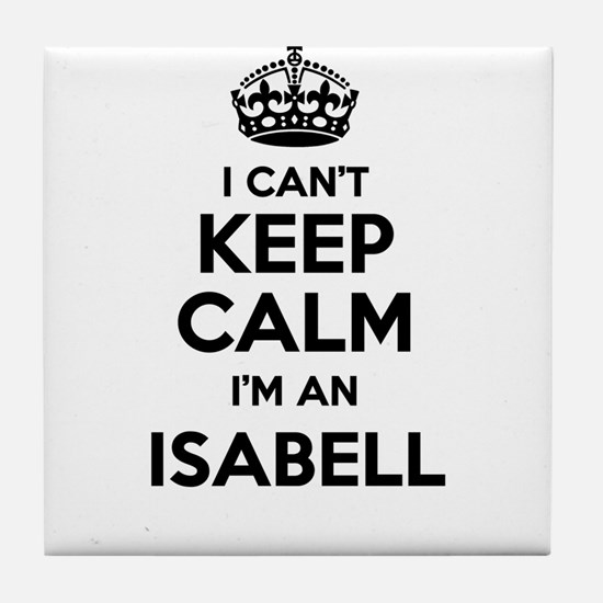 I can't keep calm Im ISABELL Tile Coaster