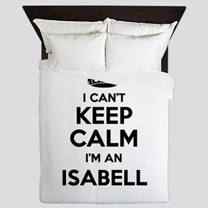 I can't keep calm Im ISABELL Queen Duvet