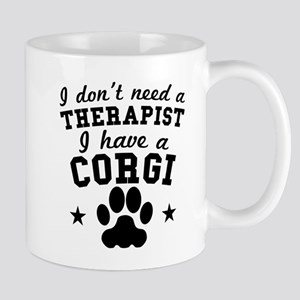 I Dont Need A Therapist I Have A Corgi Mugs