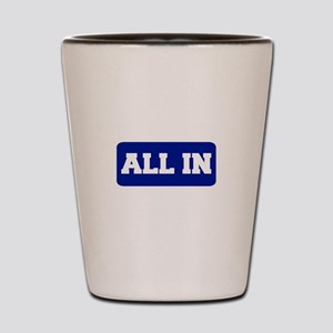 All In Shot Glass