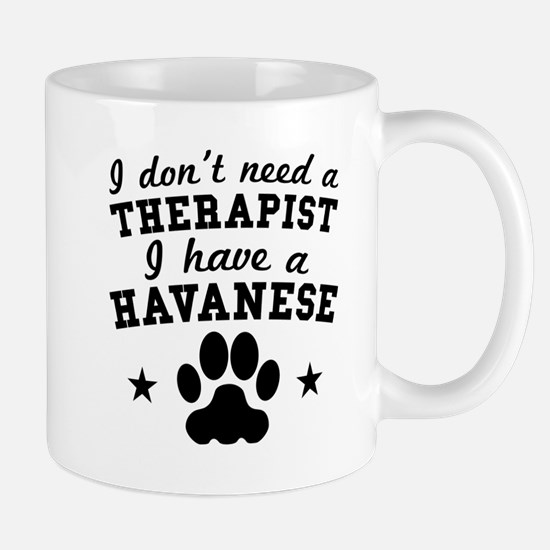 I Dont Need A Therapist I Have A Havanese Mugs