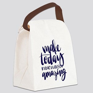 MAKE TODAY RIDICULOUSLY AMAZING Canvas Lunch Bag