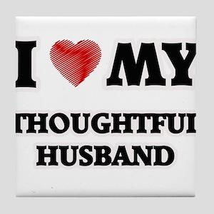I Love My Thoughtful Husband Tile Coaster