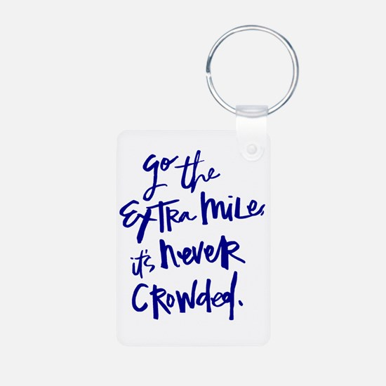 GO THE EXTRA MILE, ITS NEVER CROWDED Keychains