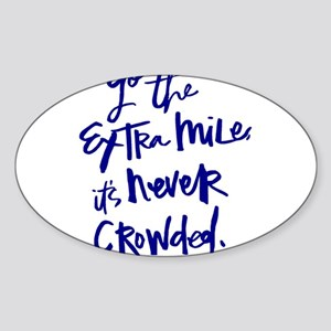 GO THE EXTRA MILE, ITS NEVER CROWDED Sticker