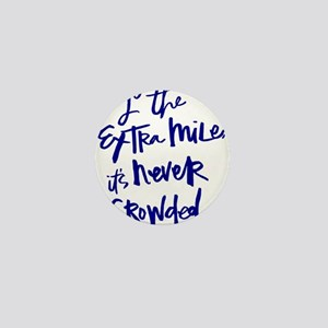GO THE EXTRA MILE, ITS NEVER CROWDED Mini Button