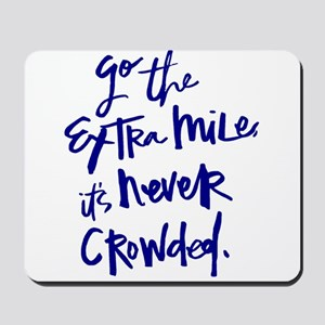 GO THE EXTRA MILE, ITS NEVER CROWDED Mousepad