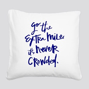 GO THE EXTRA MILE, ITS NEVER CROWDED Square Canvas