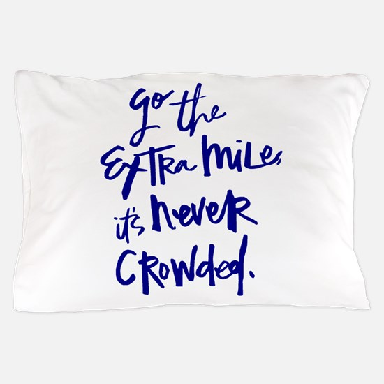 GO THE EXTRA MILE, ITS NEVER CROWDED Pillow Case
