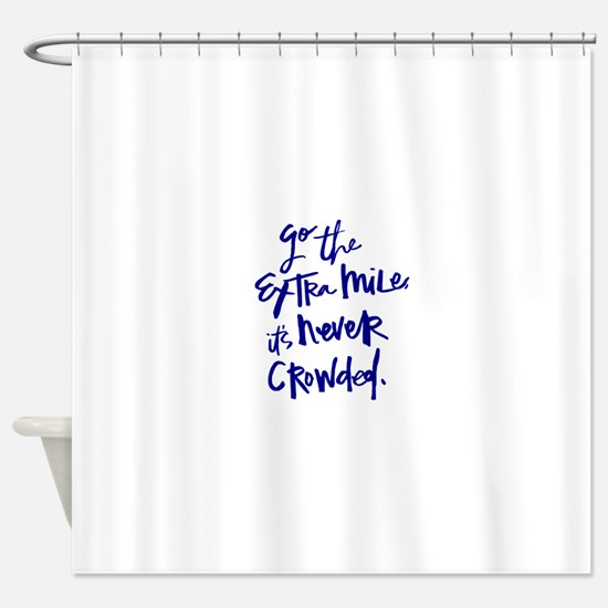 GO THE EXTRA MILE, ITS NEVER CROWDED Shower Curtai