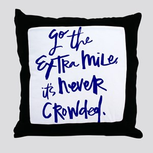GO THE EXTRA MILE, ITS NEVER CROWDED Throw Pillow