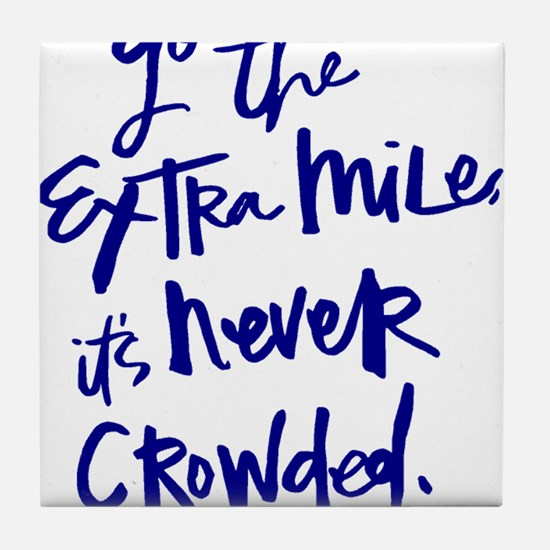 GO THE EXTRA MILE, ITS NEVER CROWDED Tile Coaster