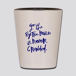 GO THE EXTRA MILE, ITS NEVER CROWDED Shot Glass