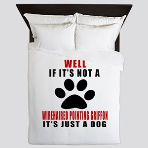 If It Is Not Wirehaired Pointing Griff Queen Duvet