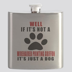 If It Is Not Wirehaired Pointing Griffon Dog Flask