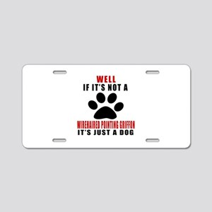 If It Is Not Wirehaired Poi Aluminum License Plate