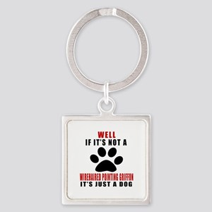 If It Is Not Wirehaired Pointing G Square Keychain