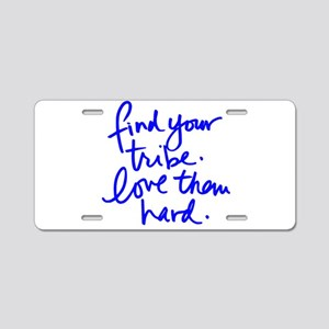 FIND YOUR TRIBE, LOVE THEM HARD Aluminum License P