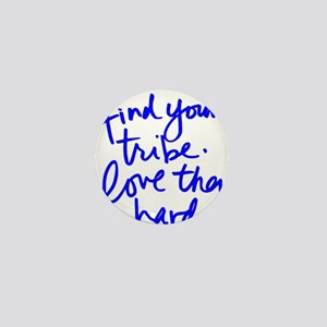 FIND YOUR TRIBE, LOVE THEM HARD Mini Button