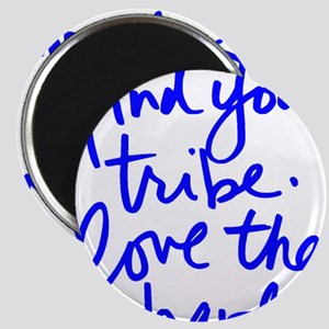 FIND YOUR TRIBE, LOVE THEM HARD Magnets