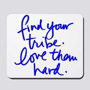 FIND YOUR TRIBE, LOVE THEM HARD Mousepad