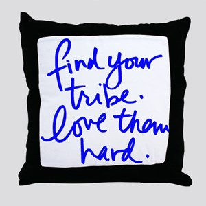 FIND YOUR TRIBE, LOVE THEM HARD Throw Pillow