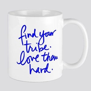 FIND YOUR TRIBE, LOVE THEM HARD Mugs