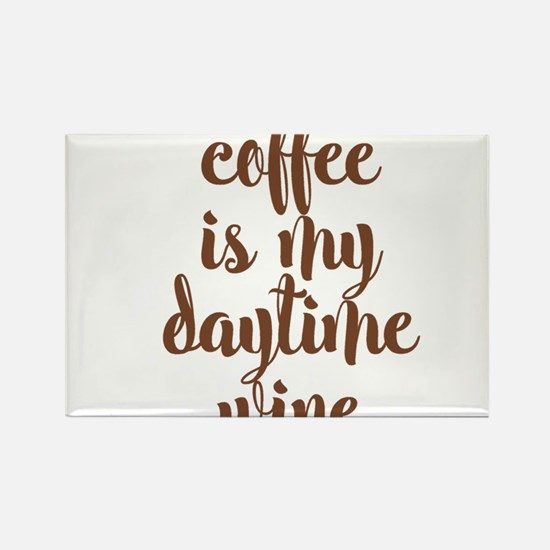COFFEE IS MY DAYTIME WINE Magnets