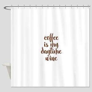 COFFEE IS MY DAYTIME WINE Shower Curtain