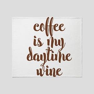 COFFEE IS MY DAYTIME WINE Throw Blanket