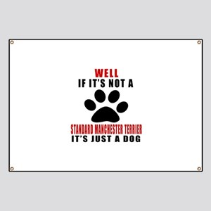 If It Is Not Standard Manchester Terrier Do Banner