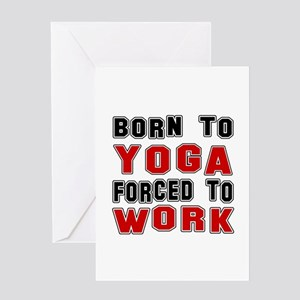 Born To Yoga Forced To Work Greeting Card
