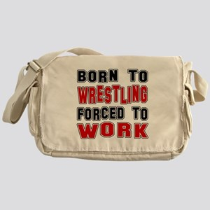 Born To Wrestling Forced To Work Messenger Bag