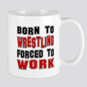 Born To Wrestling Forced To Work Mug