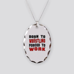 Born To Wrestling Forced To Wo Necklace Oval Charm