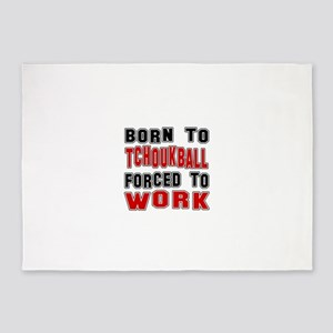 Born To Tchoukball Forced To Work 5'x7'Area Rug