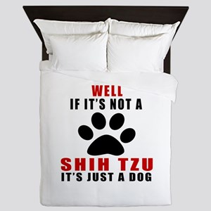 If It Is Not Shih Tzu Dog Queen Duvet