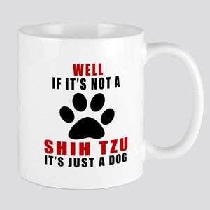 If It Is Not Shih Tzu Dog Mug