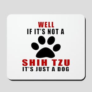 If It Is Not Shih Tzu Dog Mousepad