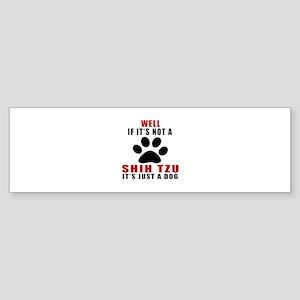 If It Is Not Shih Tzu Dog Sticker (Bumper)