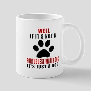 If It Is Not Portuguese Water Dog Dog Mug