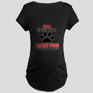 If It Is Not Pharaoh Hound Maternity Dark T-Shirt
