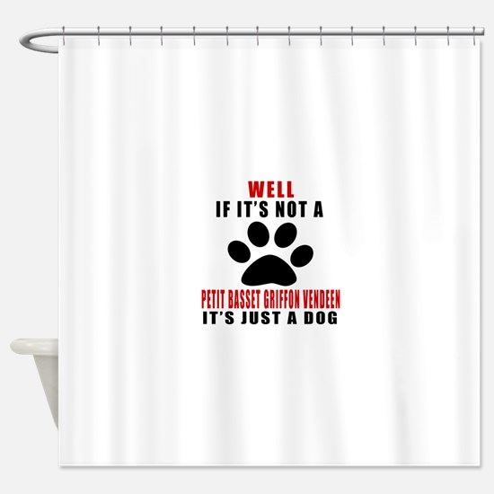 If It Is Not Petit Basset Griffon V Shower Curtain